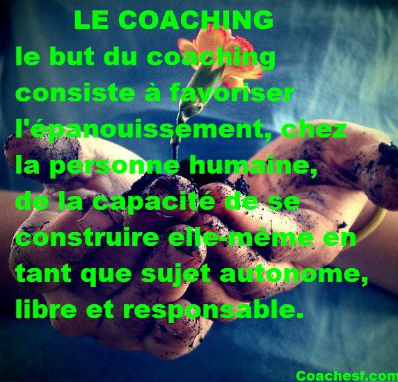 L'intervention du coach n'a au fond pas d'autre finalité que de renforcer chez la personne, grâce à un processus d' ''enaction'' , donc dans l'émergence de l'action et des interactions avec les autres et l'environnement, cette faculté de la conscience à se développer comme son propre objet.